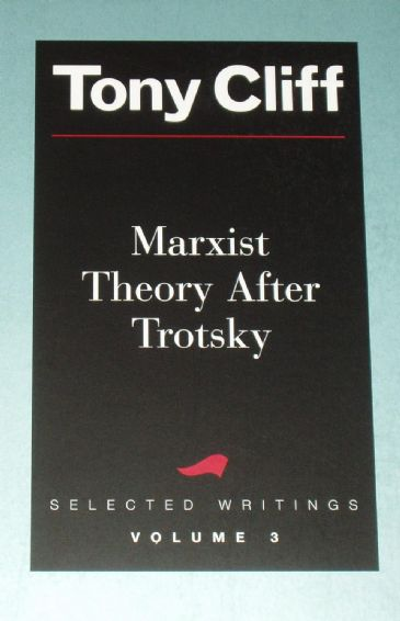 Marxist Theory After Trotsky, Selected Writings by Tony Cliff (Vol.3)